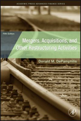 Mergers, Acquisitions, and Other Restructuring Activities: An Integrated Approach to Process, Tools, Cases, and Solutions [With CDROM] 9780123748782