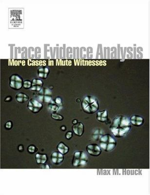 Mute Witnesses: Trace Evidence Analysis 9780123567604