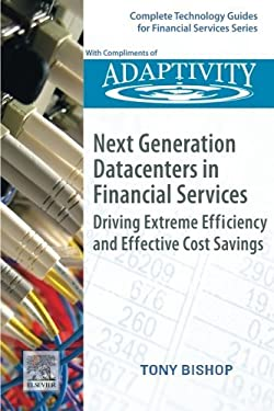 Next Generation Datacenters in Financial Services: Driving Extreme Efficiency and Effective Cost Savings 9780123749567