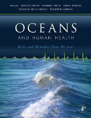 Oceans and Human Health: Risks and Remedies from the Seas 9780123725844