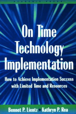 On Time Technology Implementation: How to Achieve Implementation Success with Limited Time and Resources 9780124499751