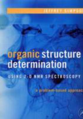 Organic Structure Determination Using 2-D NMR Spectroscopy: A Problem-Based Approach 9780120885220