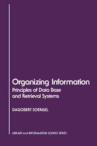 Organizing Information: Principles of Data Base and Retrieval Systems 9780126542615