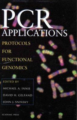 PCR Applications: Protocols for Functional Genomics 9780123721860
