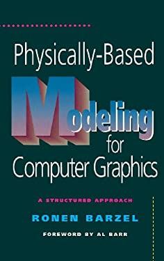 Physically-Based Modeling for Computer Graphics: A Structured Approach 9780120798803