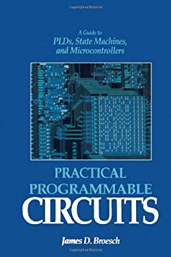 Practical Programmable Circuits: A Guide to Plds, State Machines, and Microcontrollers 9780121348854