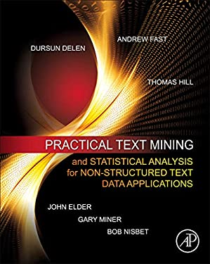 Practical Text Mining and Statistical Analysis for Non-Structured Text Data Applications 9780123869791
