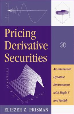 Pricing Derivative Securities: An Interactive, Dynamic Environment with Maple V and MATLAB [With CDROM] 9780125649155