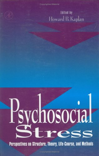 Psychosocial Stress: Perspectives on Structure, Theory, Life-Course, and Methods 9780123975652