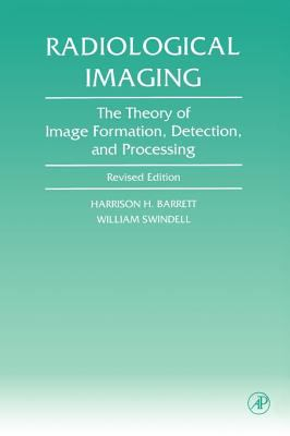 Radiological Imaging: The Theory of Image Formation, Detection, and Processing 9780120796038