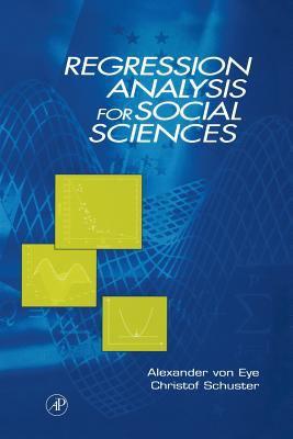 Regression Analysis for Social Sciences - Von Eye, Alexander / Schuster, Christof / Schiller, Friedrich