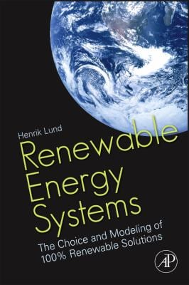 Renewable Energy Systems: The Choice and Modeling of 100% Renewable Solutions 9780123750280