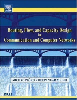 Routing, Flow, and Capacity Design in Communication and Computer Networks 9780125571890