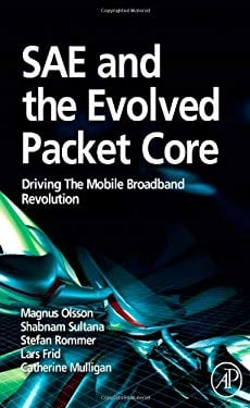SAE and the Evolved Packet Core: Driving the Mobile Broadband Revolution 9780123748263
