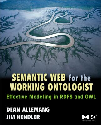 Semantic Web for the Working Ontologist: Modeling in RDF, RDFS and OWL 9780123735560