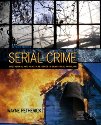 Serial Crime: Theoretical and Practical Issues in Behavioral Profiling 9780123749987