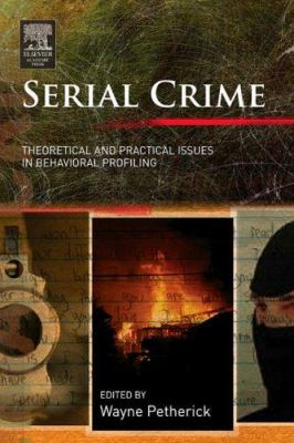 Serial Crime: Theoretical and Practical Issues in Behavioral Profiling 9780120885121