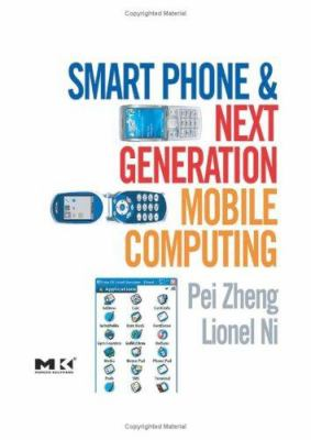 Smart Phone and Next-Generation Mobile Computing 9780120885602