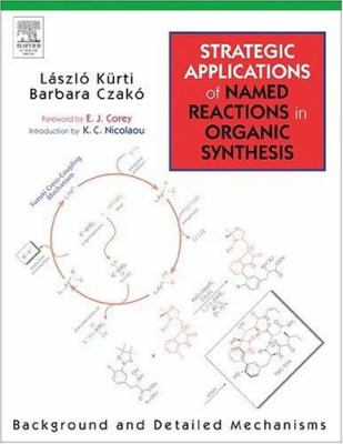 Strategic Applications of Named Reactions in Organic Synthesis: Background and Detailed Mechanisms 9780124297852