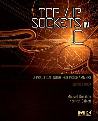 TCP/IP Sockets in C: Practical Guide for Programmers 9780123745408