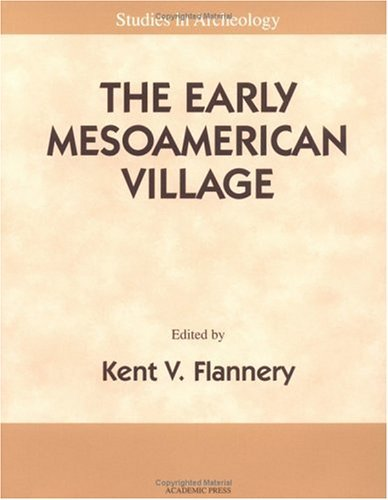 The Early Mesoamerican Village: Archaeological Research Strategy for an Endangered Species 9780122598524