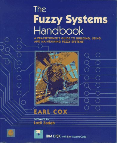 The Fuzzy Systems Handbook: A Practitioner's Guide to Building and Maintaining Fuzzy Systems 9780121942700