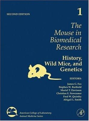 The Mouse in Biomedical Research: History, Wild Mice, and Genetics 9780123694553