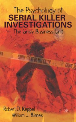 The Psychology of Serial Killer Investigations: The Grisly Business Unit 9780124042605