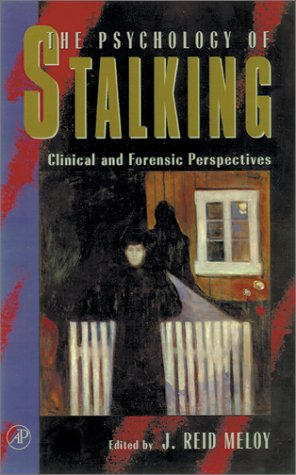 The Psychology of Stalking: Clinical and Forensic Perspectives 9780124905610