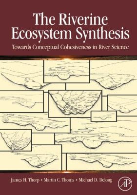 The Riverine Ecosystem Synthesis: Toward Conceptual Cohesiveness in River Science 9780123706126