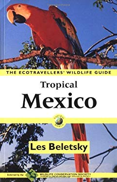 Tropical Mexico: The Ecotravellers' Wildlife Guide 9780120848126