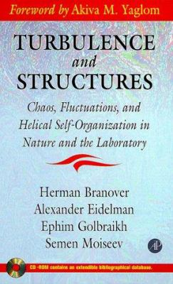 Turbulence and Structures: Chaos, Fluctuations, and Helical Self-Organization in Nature and the Laboratory [With CDROM] 9780121257408