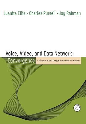 Voice, Video, and Data Network Convergence: Architecture and Design, from VoIP to Wireless 9780122365423