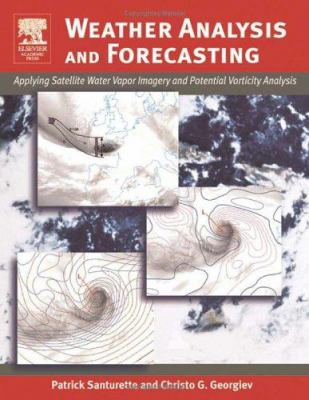 Weather Analysis and Forecasting: Applying Satellite Water Vapor Imagery and Potential Vorticity Analysis 9780126192629