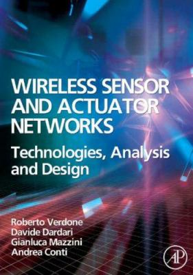 Wireless Sensor and Actuator Networks: Technologies, Analysis and Design 9780123725394