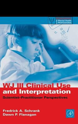 Wj III Clinical Use and Interpretation: Scientist-Practitioner Perspectives 9780126289824