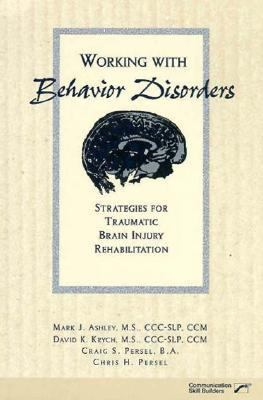 Working with Behavior Disorders: Strategies for Traumatic Brain Injury Rehabilitation 9780127845869