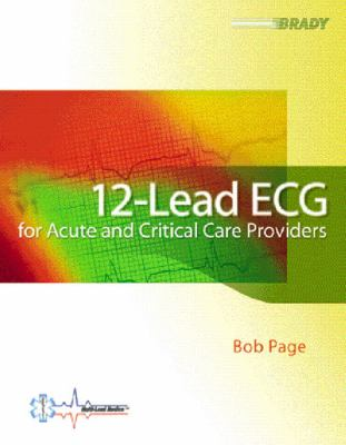 12-Lead ECG for Acute and Critical Care Providers 9780130224606
