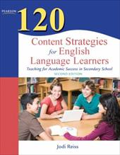 120 Content Strategies for English Language Learners: Teaching for Academic Success in Secondary School 10339956