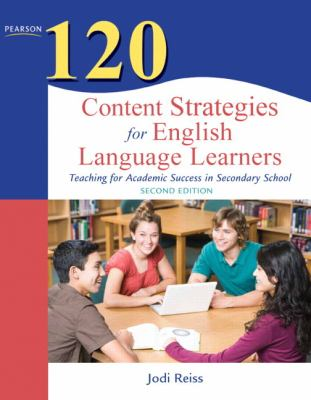 120 Content Strategies for English Language Learners: Teaching for Academic Success in Secondary School 9780132479752