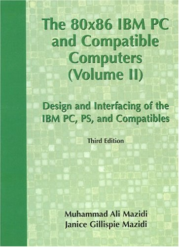 80x86 IBM PC and Compatible Computers: Design and Interfacing of IBM PC, PS and Compatible Computers, Volume II 9780130165671