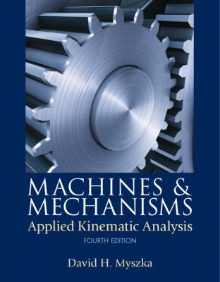 Machines and Mechanisms: Applied Kinematic Analysis 9780132157803