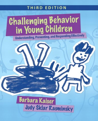 Challenging Behavior in Young Children: Understanding, Preventing and Responding Effectively 9780132159128