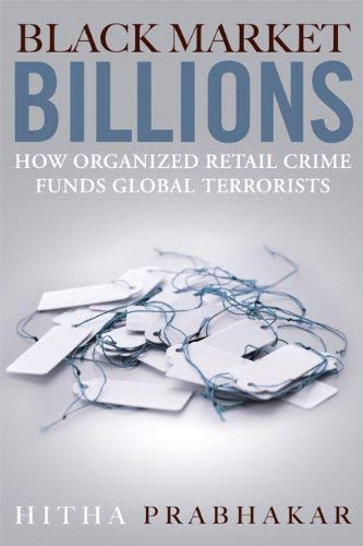 Black Market Billions: How Organized Retail Crime Funds Global Terrorists 9780132180245