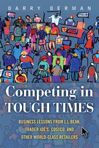 Competing in Tough Times: Business Lessons from L.L.Bean, Trader Joe's, Costco, and Other World-Class Retailers 9780132459198