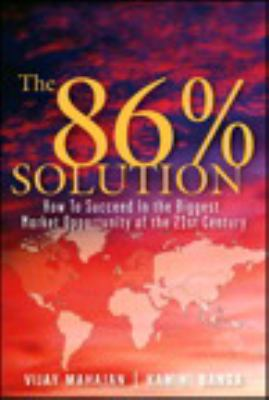 The 86 Percent Solution: How to Succeed in the Biggest Market Opportunity of the Next 50 Years 9780132485067