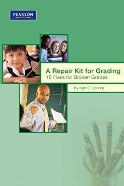 A Repair Kit for Grading: Fifteen Fixes for Broken Grades 9780132548687