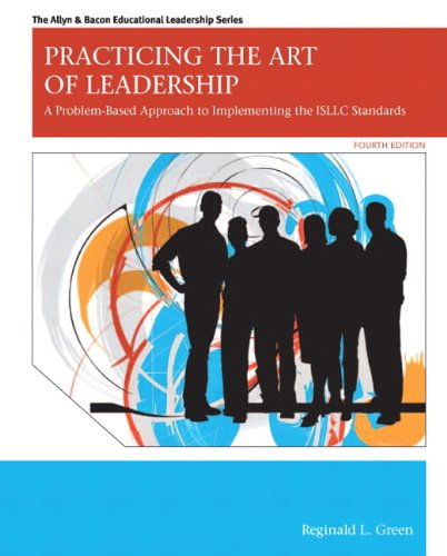 Practicing the Art of Leadership: A Problem-Based Approach to Implementing the ISLLC Standards 9780132582551