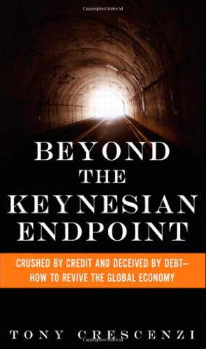 Beyond the Keynesian Endpoint: Crushed by Credit and Deceived by Debt -- How to Revive the Global Economy 9780132595216