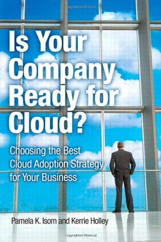 Is Your Company Ready for Cloud?: Choosing the Best Cloud Adoption Strategy for Your Business 9780132599849